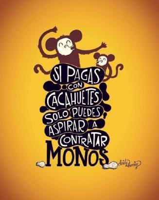 si-pagas-con-cacahuetes-sólo-puedes-aspirar-a-contratar-monos
