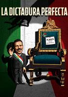 La dictadura perfecta  Dir. Luis Estrada  Bandidos Films.